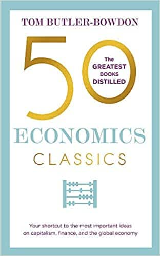 50 Economics Classics Your shortcut to the most important ideas on capitalism, finance, and the global economy (50 Classics)