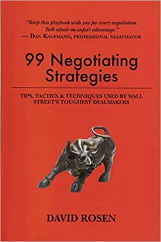 99 Negotiating Strategies Tips, Tactics & Techniques Used by Wall Street's Toughest Dealmakers