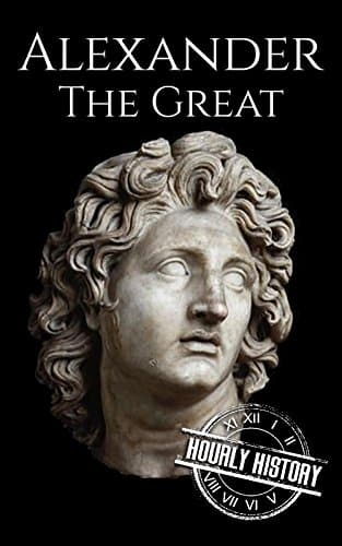 Alexander the Great A Life From Beginning to End (Military Biographies Book 2)