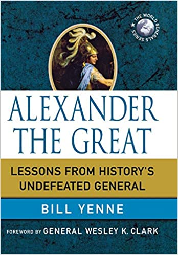 Alexander the Great Lessons from History's Undefeated General (World Generals Series)