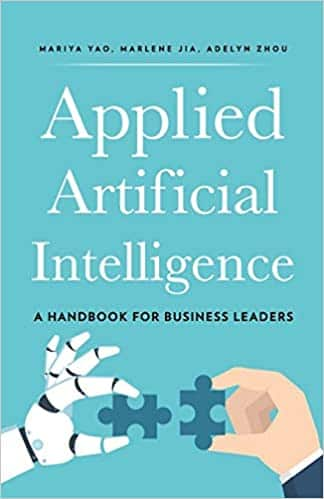 Applied Artificial Intelligence A Handbook For Business Leaders
