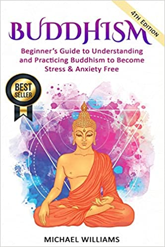 Buddhism Beginner's Guide to Understanding & Practicing Buddhism to Become Stress and Anxiety Free
