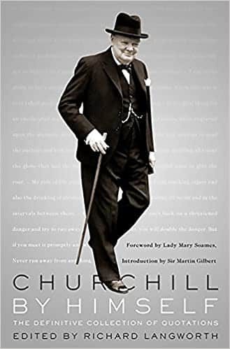Churchill By Himself The Definitive Collection of Quotations