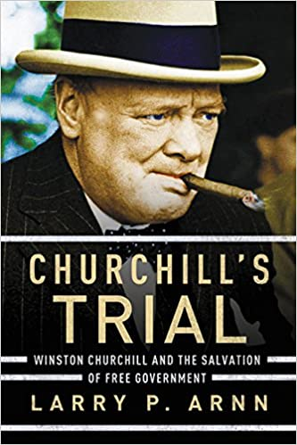 Churchill's Trial Winston Churchill and the Salvation of Free Government
