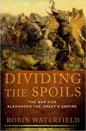 Dividing the Spoils The War for Alexander the Great's Empire