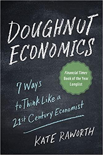 Doughnut Economics Seven Ways to Think Like a 21st-Century Economist