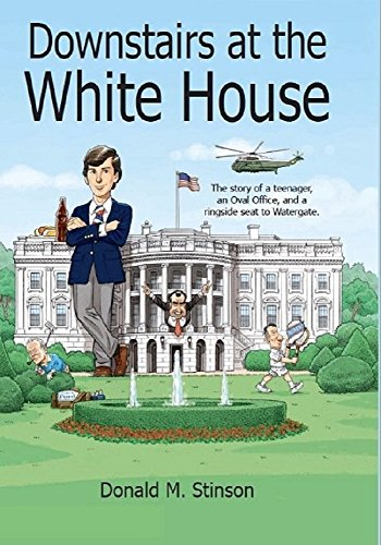 Downstairs at the White House The story of a teenager, an Oval Office, and a ringside seat to Watergate