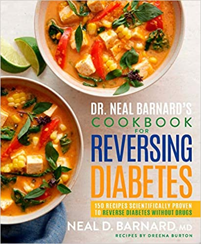 Dr. Neal Barnard's Cookbook for Reversing Diabetes 150 Recipes Scientifically Proven to Reverse Diabetes Without Drugs