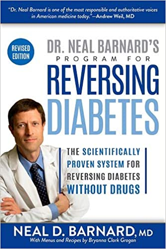 Dr. Neal Barnard's Program for Reversing Diabetes The Scientifically Proven System for Reversing Diabetes Without Drugs