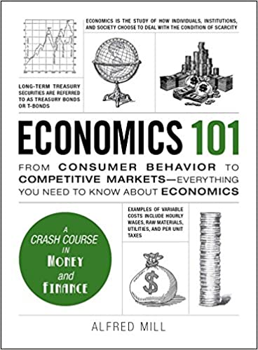 Economics 101 From Consumer Behavior to Competitive Markets--Everything You Need to Know About Economics (Adams 101)
