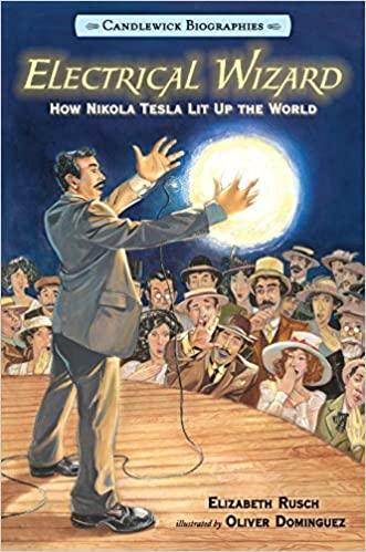 Electrical Wizard Candlewick Biographies How Nikola Tesla Lit Up the World