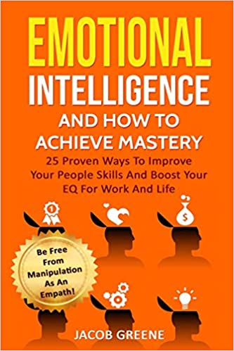 Emotional Intelligence And How To Achieve Mastery