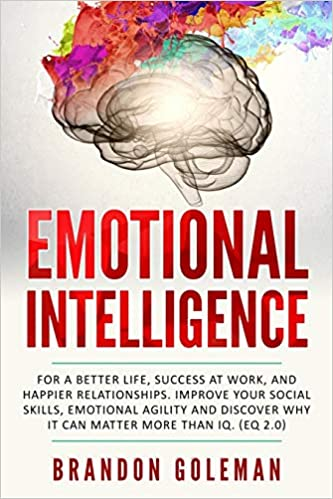 Emotional Intelligence For a Better Life, success at work, and happier relationships.