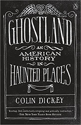 Ghostland An American History in Haunted Places