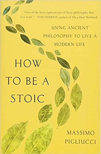 How to Be a Stoic Using Ancient Philosophy to Live a Modern Life
