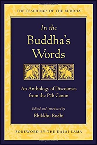 In the Buddha's Words An Anthology of Discourses from the Pali Canon (The Teachings of the Buddha)