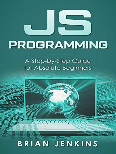 JavaScript JavaScript Programming.A Step-by-Step Guide for Absolute Beginners
