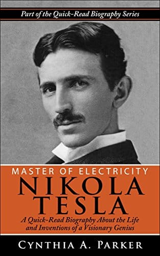 Master of Electricity - Nikola Tesla A Quick-Read Biography About the Life and Inventions of a Visionary Genius