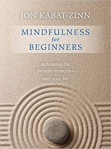 Mindfulness for Beginners Reclaiming the Present Moment and Your Life