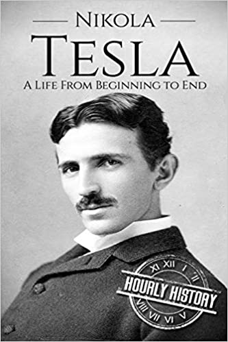 Nikola Tesla A Life From Beginning to End (Biographies of Inventors)