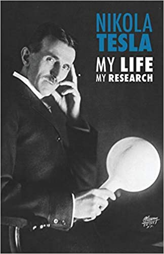 Nikola Tesla My Life, My Research