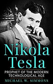 Nikola Tesla Prophet Of The Modern Technological Age