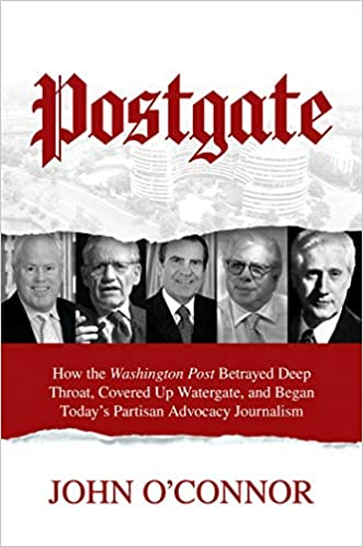 Postgate How the Washington Post Betrayed Deep Throat, Covered Up Watergate, and Began Today's Partisan Advocacy Journalism