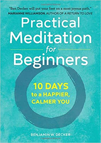 Practical Meditation for Beginners 10 Days to a Happier, Calmer You