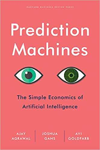 Prediction Machines The Simple Economics of Artificial Intelligence