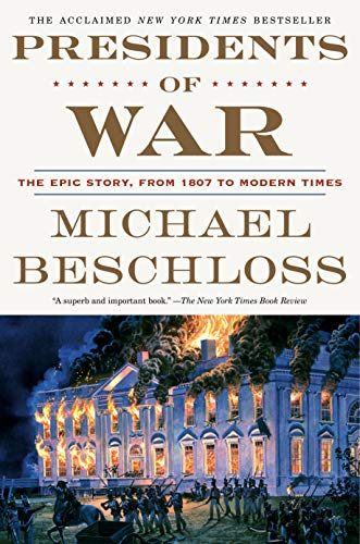 Presidents of War The Epic Story, from 1807 to Modern Times