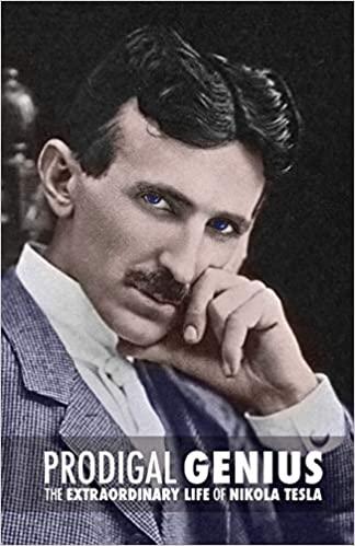 Prodigal Genius The Extraordinary Life of Nikola Tesla