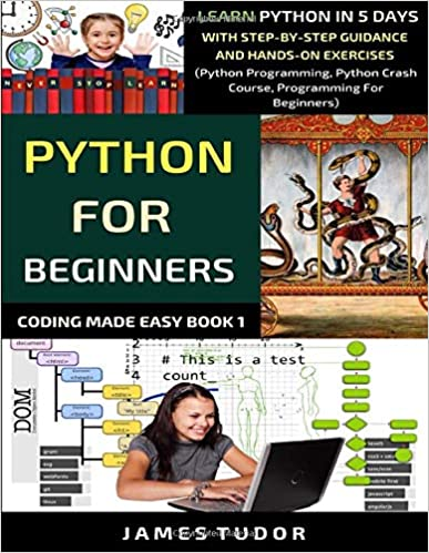Python For Beginners Learn Python In 5 Days With Step-by-Step Guidance And Hands-On Exercises