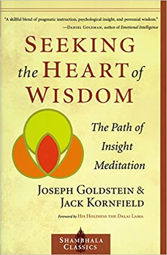 Seeking the Heart of Wisdom The Path of Insight Meditation (Shambhala Classics)