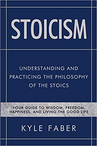 Stoicism - Understanding and Practicing the Philosophy of the Stoics