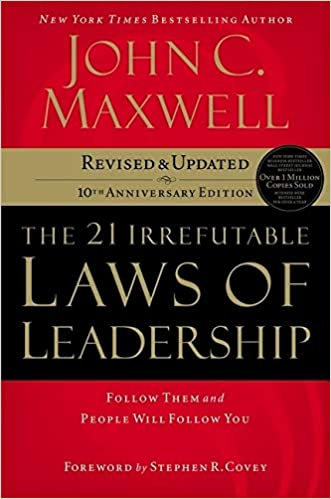 The 21 Irrefutable Laws of Leadership Follow Them and People Will Follow You (10th Anniversary Edition)