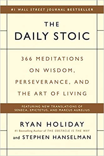 The Daily Stoic 366 Meditations on Wisdom, Perseverance, and the Art of Living