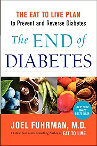 The End of Diabetes The Eat to Live Plan to Prevent and Reverse Diabetes (Eat for Life)