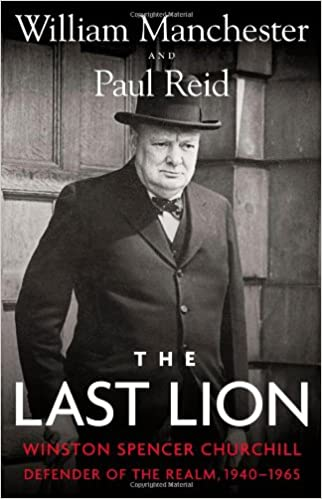 The Last Lion Winston Spencer Churchill Defender of the Realm, 1940-1965