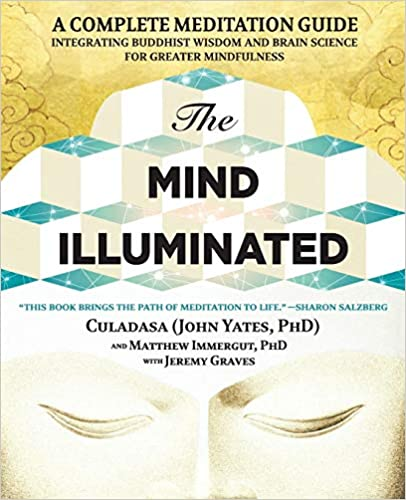 The Mind Illuminated A Complete Meditation Guide Integrating Buddhist Wisdom and Brain Science for Greater Mindfulness
