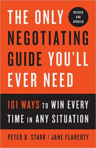 The Only Negotiating Guide You'll Ever Need, Revised and Updated 101 Ways to Win Every Time in Any Situation