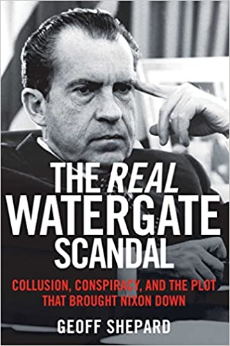 The Real Watergate Scandal Collusion, Conspiracy, and the Plot That Brought Nixon Dow