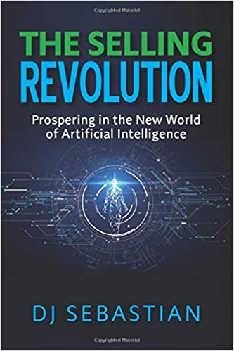 The Selling Revolution Prospering in the New World of Artificial Intelligence