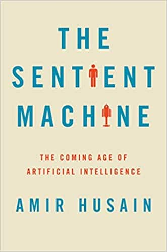 The Sentient Machine The Coming Age of Artificial Intelligence