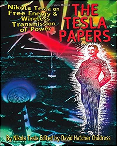 The Tesla Papers Nikola Tesla on Free Energy & Wireless Transmission of Power