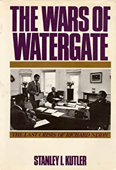 The Wars of Watergate The Last Crisis of Richard Nixon