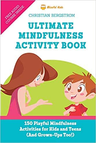 Ultimate Mindfulness Activity Book 150 Playful Mindfulness Activities for Kids and Teens (and Grown-Ups too!)