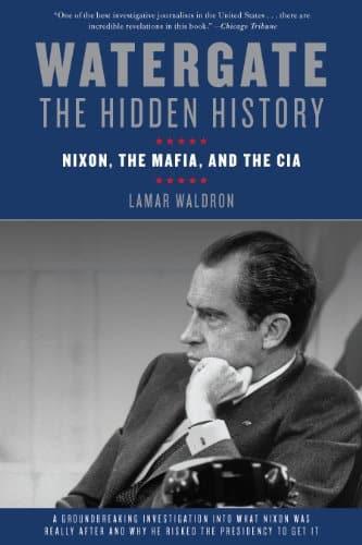 Watergate The Hidden History Nixon, The Mafia, and The CIA
