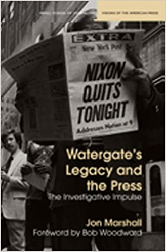 Watergate's Legacy and the Press The Investigative Impulse (Medill Visions Of The American Press)