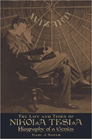 Wizard The Life and Times of Nikola Tesla Biography of a Genius