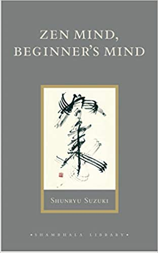 Zen Mind, Beginner's Mind Informal Talks on Zen Meditation and Practice